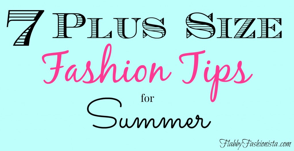 7 Plus Size Fashion Tips for Summer
